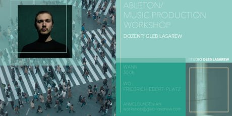 Ableton Live Workshop für Fortgeschrittene w/ Gleb Lasarew Tickets