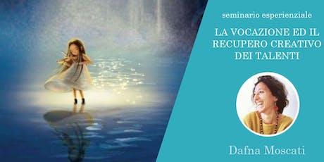 Dafna Moscati in LA VOCAZIONE ED IL RECUPERO CREATIVO DEI TALENTI biglietti