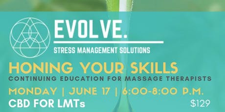 EVOLVE: Stress Management Solutions- Honing Your Skills: CBD for LMTs tickets