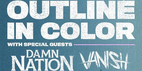 Outline in Color // Damn Nation // Vanish tickets