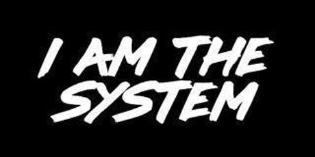 I Am The System tickets