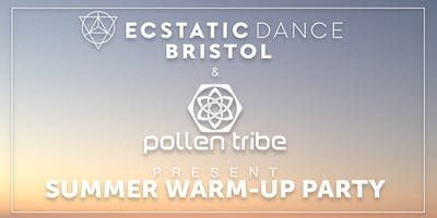 Ecstatic Dance Bristol and Pollen Tribe Present: Summer Warm Up Party