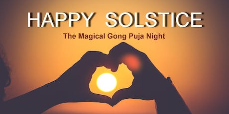 HAPPY SOLSTICE - The Magical Gong Puja Night tickets