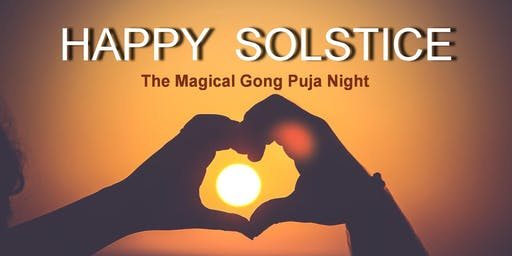 HAPPY SOLSTICE - The Magical Gong Puja Night