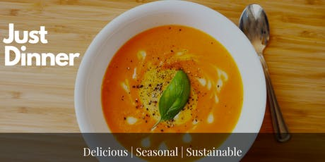 Just Dinner: Delicious | Seasonal | Sustainable | Pop Up Dinner tickets