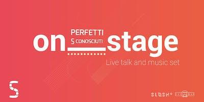 Perfetti (S)conosciuti - On Stage