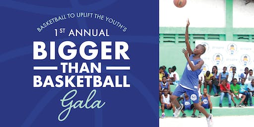 Basketball to Uplift the Youth's 1st Annual Bigger than Basketball Gala