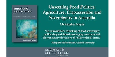 Unsettling Food Politics: Book Launch & Discussion