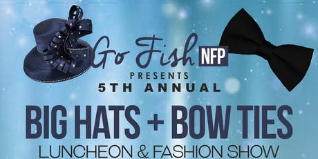 Go Fish NFP: 5th Annual Big Hats & Bow Ties Luncheon & Fashion Show tickets
