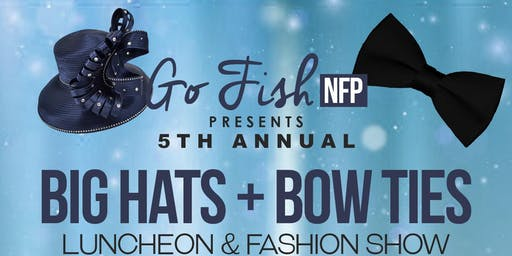Go Fish NFP: 5th Annual Big Hats & Bow Ties Luncheon & Fashion Show