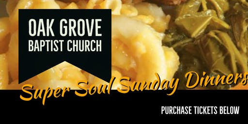 Super Soul Sunday Dinners- Oak Grove Baptist Church