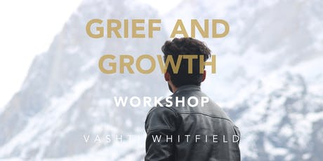 GRIEF AND GROWTH WORKSHOP with Vashti Whitfield tickets