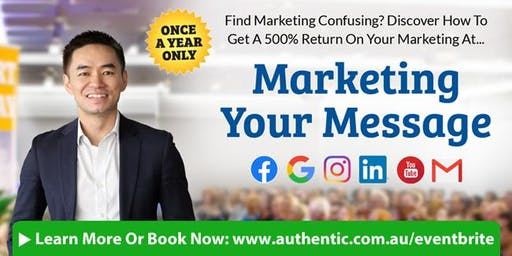 Marketing Your Message in Adelaide - Get A 500% Return On Your Marketing (Free Ticket)