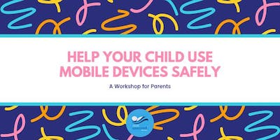 Help Your Child Use Mobile Devices Safely