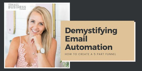 Demystifying Email Automation | How to Create a 5 Part Funnel tickets