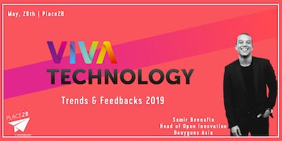 Trends and Feedbacks from Vivatech 2019, by Samir Bennafla