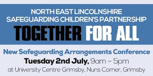 New Safeguarding Children's Arrangements - TOGETHER FOR ALL Conference