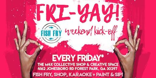 Fri-YAY Fish Fry: Weekend Kick-Off, Vendor Shop, Karaoke + Paint & Sip