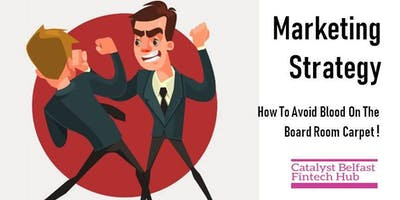 Marketing Strategy - How To Avoid Blood On The Board Room Carpet