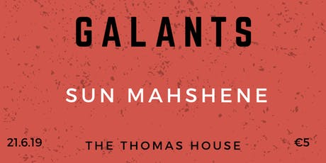 Galants & Sun Mahshene - The Thomas House, Dublin tickets