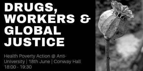 #ANTIUNIVERSITY2019 - Drugs, Workers & Global Justice tickets