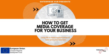 Enterprise Hub Presents: How to get Media Coverage for your Business tickets