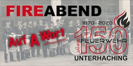 FireAbend - 150 Jahre Freiwillige Feuerwehr Unterhaching #150jFFuhg Tickets