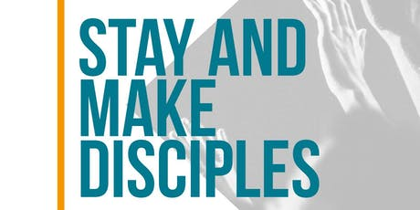 Stay and Make Disciples tickets