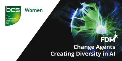 Change Agents Creating Greater Diversity in AI - BCSWomen and FDM Group