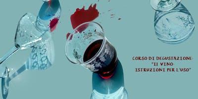 """Corso di Degustazioni dei Vini: """"Il Vino, istruzioni per l'uso"""