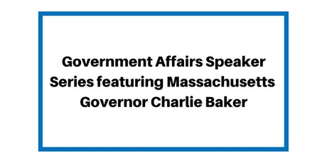 Government Affairs Speaker Series featuring Massachusetts Governor Charlie Baker tickets