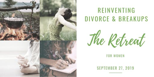 Reinventing Divorce & Breakups: The Retreat for women