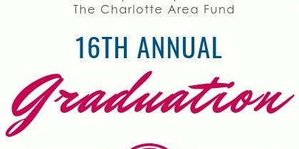Charlotte Area Fund 16th Annual Graduation