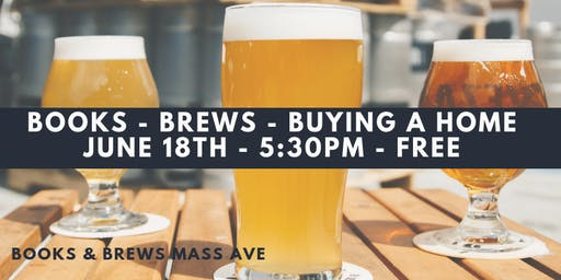 BOOKS - BREWS - BUYING A HOME **JUNE 18TH**