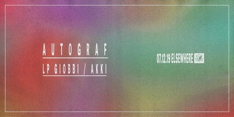 Autograf, LP Giobbi & AKKI @ Elsewhere (Hall) tickets