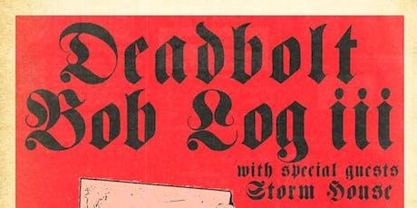 Deadbolt / Bob Log III tickets