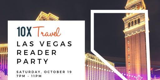 10xTravel 2019 Las Vegas Reader Party