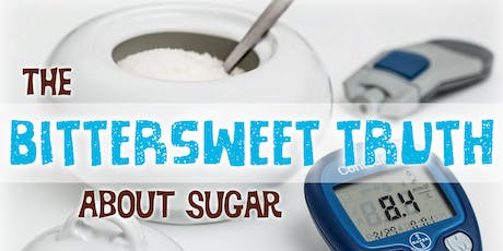 Free Health Seminar: The Bittersweet Truth About Sugar tickets