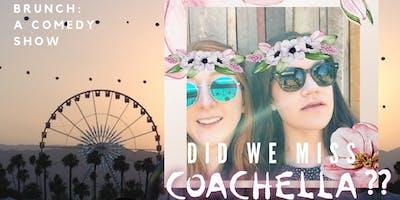 Brunch: A Comedy Show- Did We Miss Coachella?
