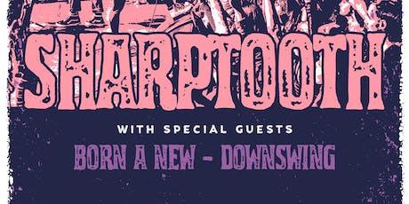 Sharptooth / Born A New / Downswing  tickets