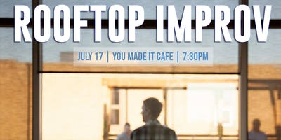 STFD Presents: ROOFTOP IMPROV! -ONE NIGHT ONLY- July 17, 2019