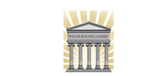Wealth building Academy.  Highest best Use of your $$$