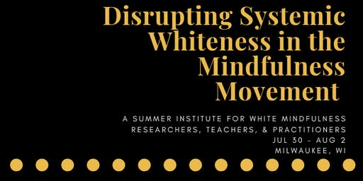 Disrupting Systemic Whiteness in the Mindfulness Movement