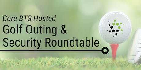 Core BTS Hosted Golf Outing and Security Roundtable tickets