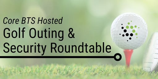 Core BTS Hosted Golf Outing and Security Roundtable