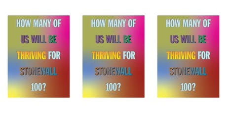 HOW MANY OF US WILL BE THRIVING FOR STONEWALL 100? A Public Forum on Queer Wellbeing for Stonewall 50 tickets