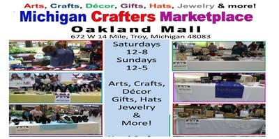 Michigan Crafters Marketplace at Oakland Mall, Troy: June, July, August 2019, Saturdays, Sundays, artists, crafters Wanted