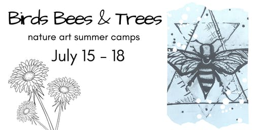 Birds, Bees & Trees Summer NATURE ART CAMP - JULY