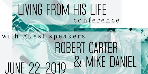 Living from His Life Conference