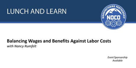 Lunch & Learn - Balancing Wages and Benefits Against Labor Costs with Nancy Rumfelt tickets